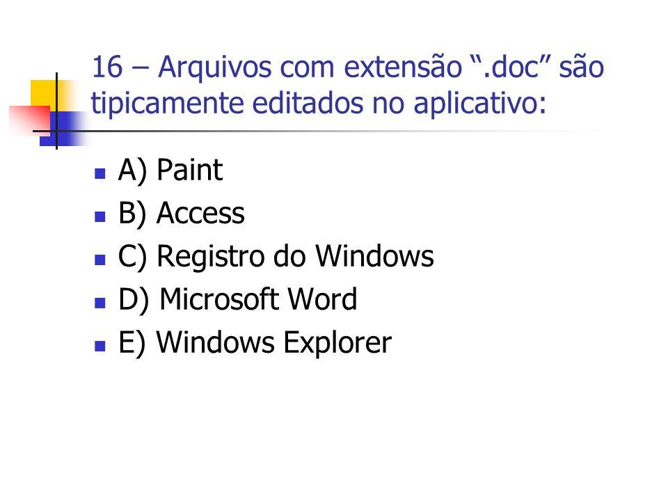 16 – Arquivos com extensão.doc são tipicamente editados no aplicativo: A) Paint B) Access C) Registro do Windows D) Microsoft Word E) Windows Explorer