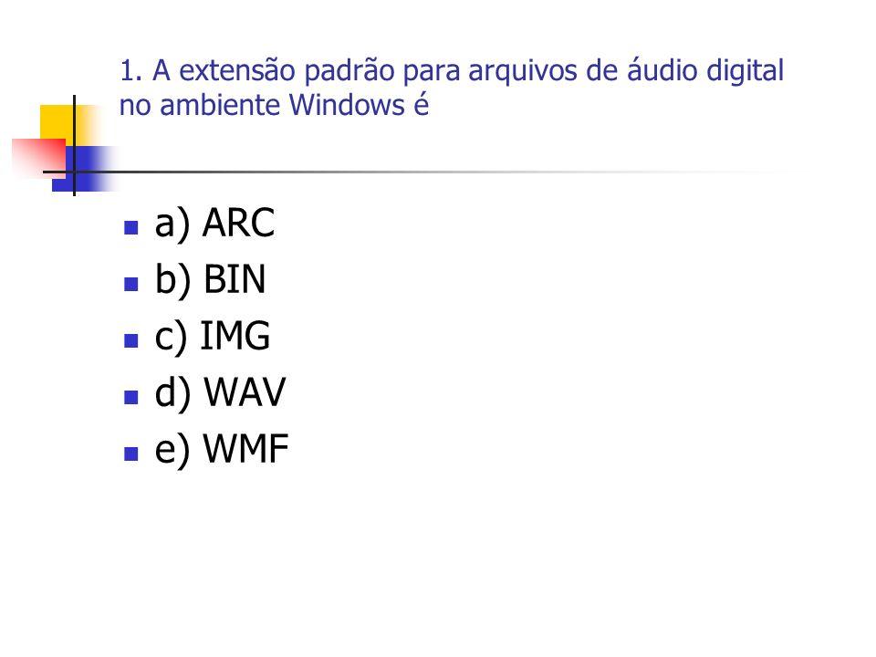 1. A extensão padrão para arquivos de áudio digital no ambiente Windows é a) ARC b) BIN c) IMG d) WAV e) WMF