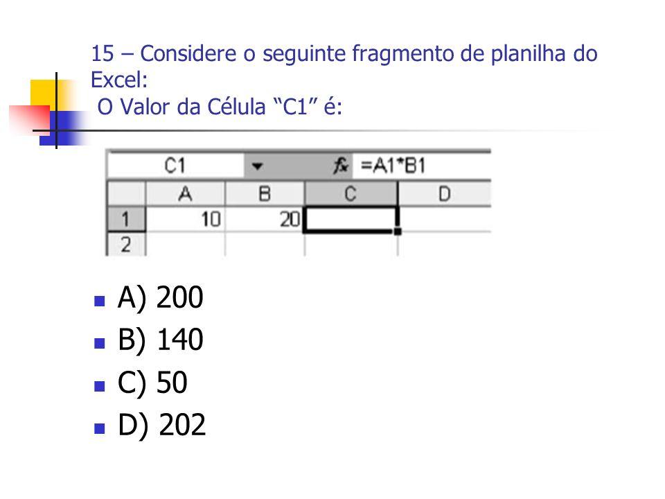15 – Considere o seguinte fragmento de planilha do Excel: O Valor da Célula C1 é: A) 200 B) 140 C) 50 D) 202
