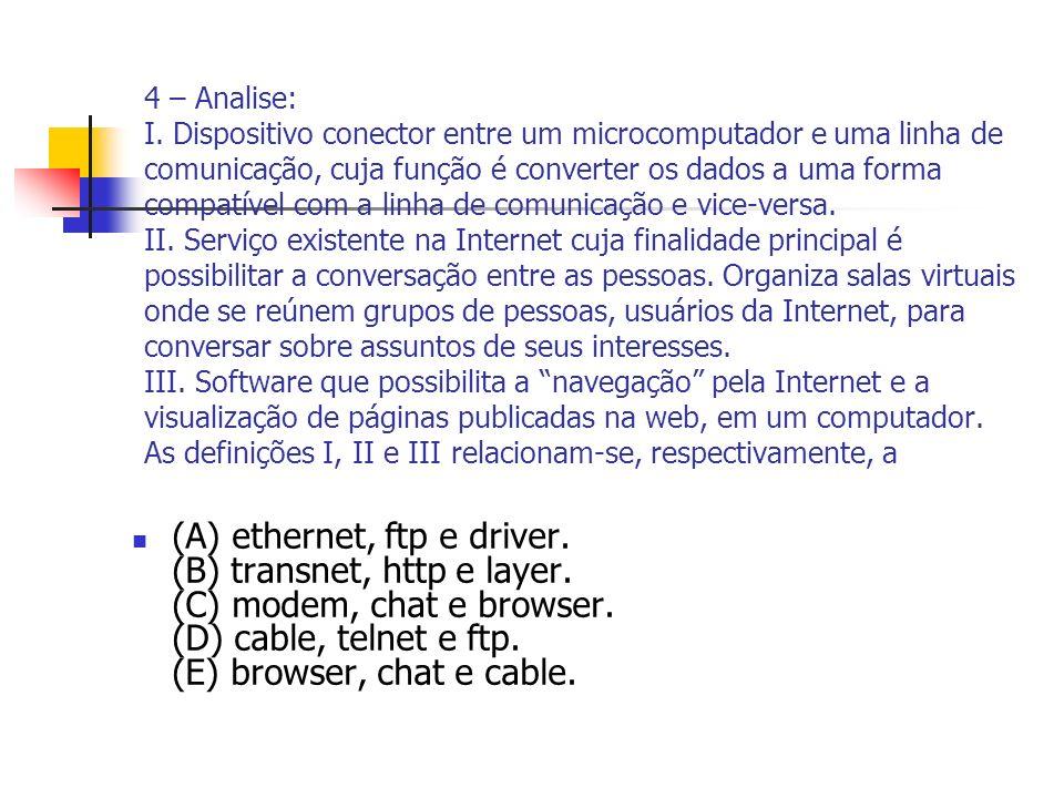 4 – Analise: I. Dispositivo conector entre um microcomputador e uma linha de comunicação, cuja função é converter os dados a uma forma compatível com