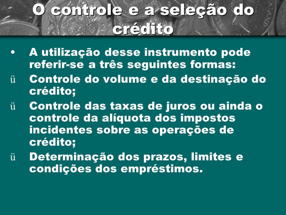 O controle e a seleção do crédito A utilização desse instrumento pode referir-se a três seguintes formas: ü Controle do volume e da destinação do créd