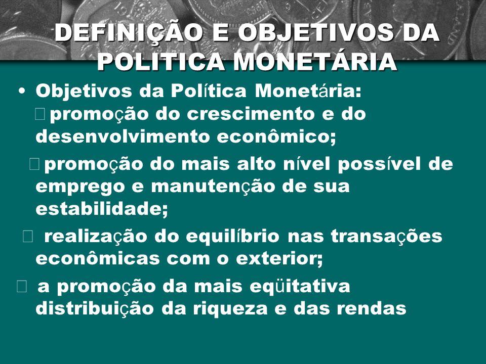 DEFINIÇÃO E OBJETIVOS DA POLITICA MONETÁRIA Objetivos da Pol í tica Monet á ria: promo ç ão do crescimento e do desenvolvimento econômico; promo ç ão