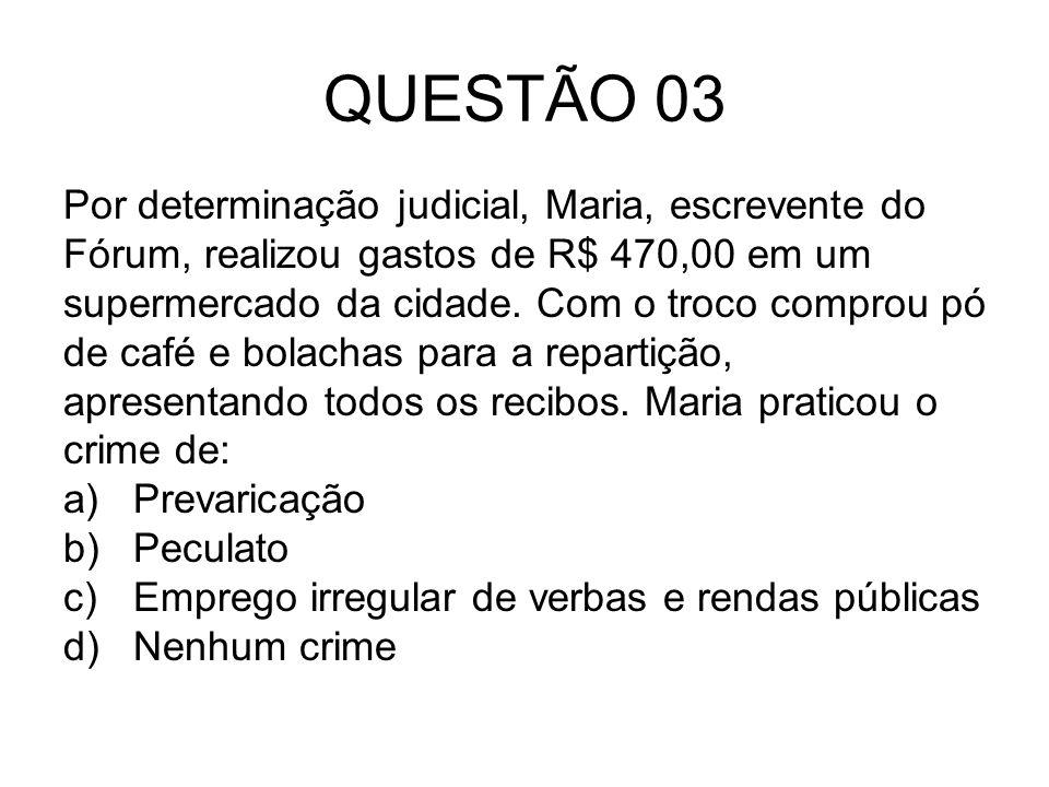 QUESTÃO 03 Por determinação judicial, Maria, escrevente do Fórum, realizou gastos de R$ 470,00 em um supermercado da cidade. Com o troco comprou pó de