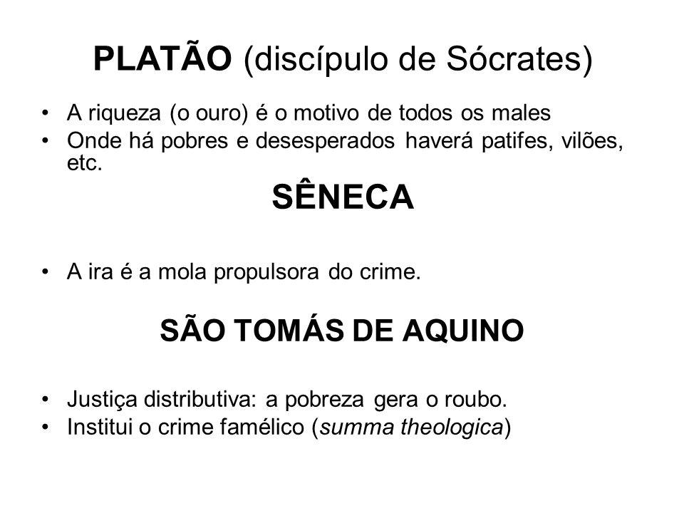 PLATÃO (discípulo de Sócrates) A riqueza (o ouro) é o motivo de todos os males Onde há pobres e desesperados haverá patifes, vilões, etc. SÊNECA A ira