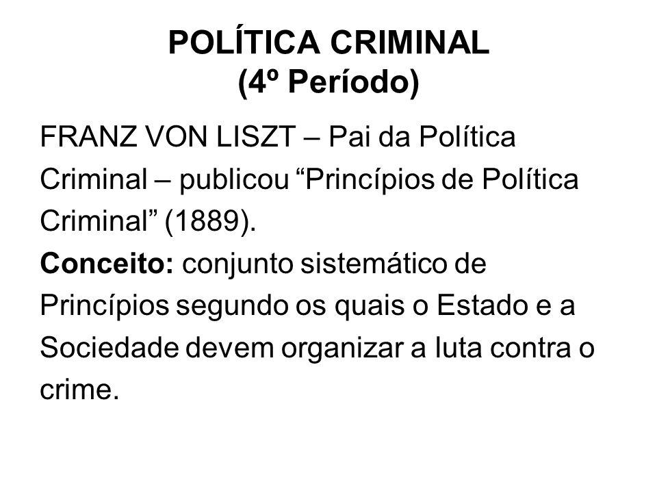 POLÍTICA CRIMINAL (4º Período) FRANZ VON LISZT – Pai da Política Criminal – publicou Princípios de Política Criminal (1889). Conceito: conjunto sistem
