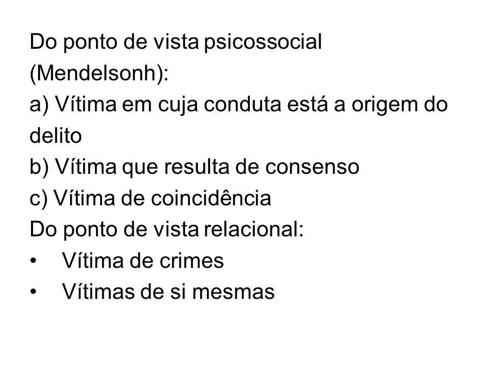 Do ponto de vista psicossocial (Mendelsonh): a) Vítima em cuja conduta está a origem do delito b) Vítima que resulta de consenso c) Vítima de coincidê