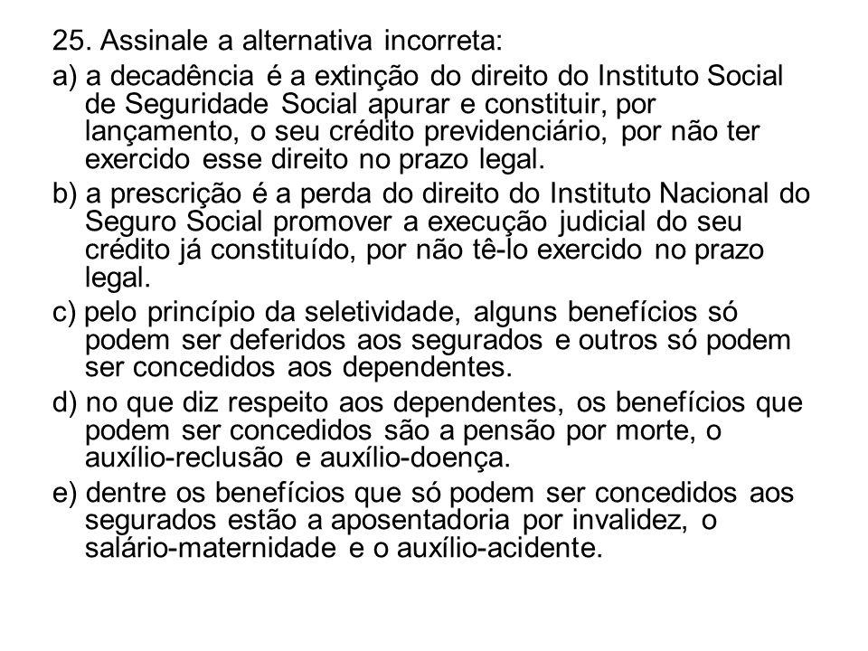 25. Assinale a alternativa incorreta: a) a decadência é a extinção do direito do Instituto Social de Seguridade Social apurar e constituir, por lançam