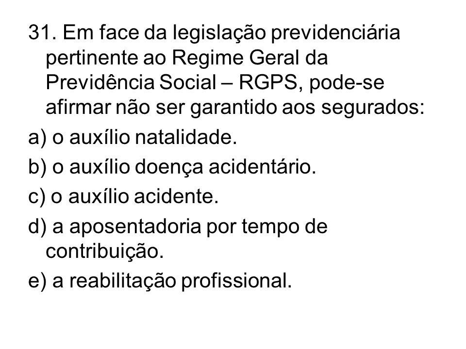31. Em face da legislação previdenciária pertinente ao Regime Geral da Previdência Social – RGPS, pode-se afirmar não ser garantido aos segurados: a)