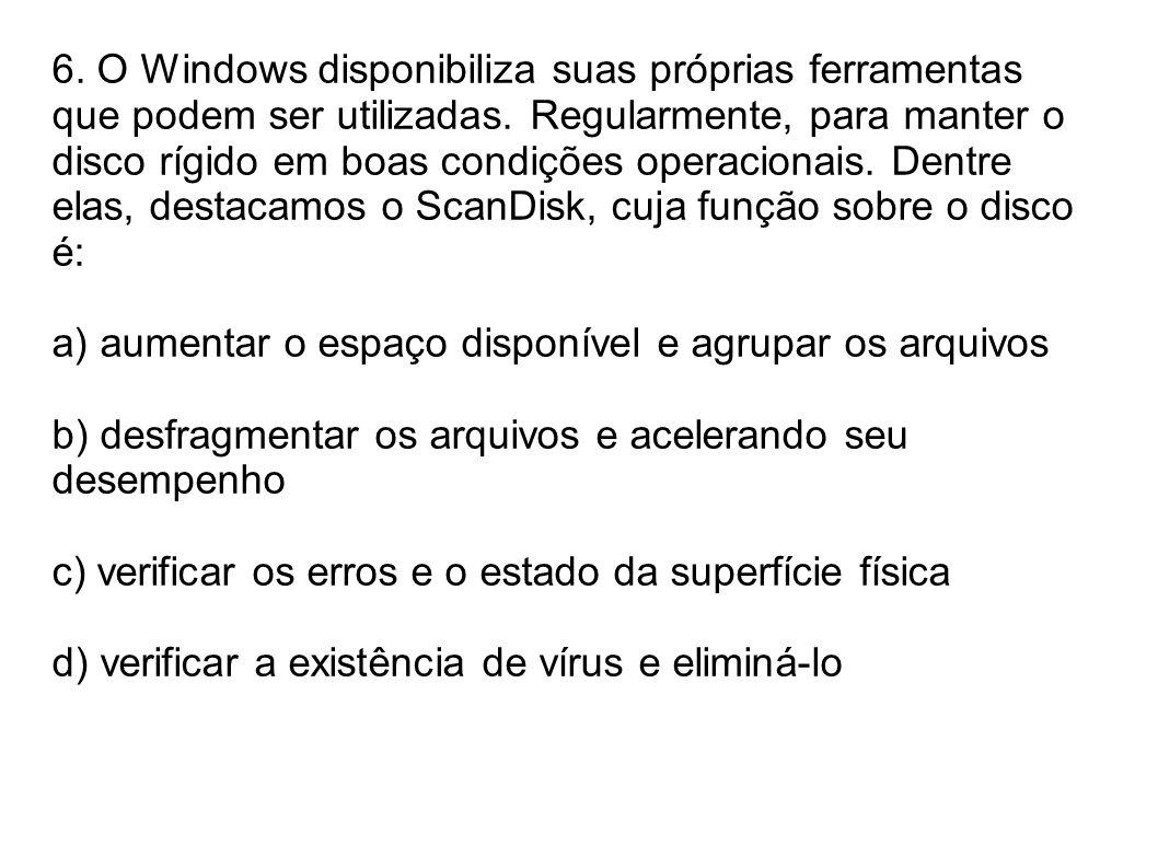6. O Windows disponibiliza suas próprias ferramentas que podem ser utilizadas. Regularmente, para manter o disco rígido em boas condições operacionais