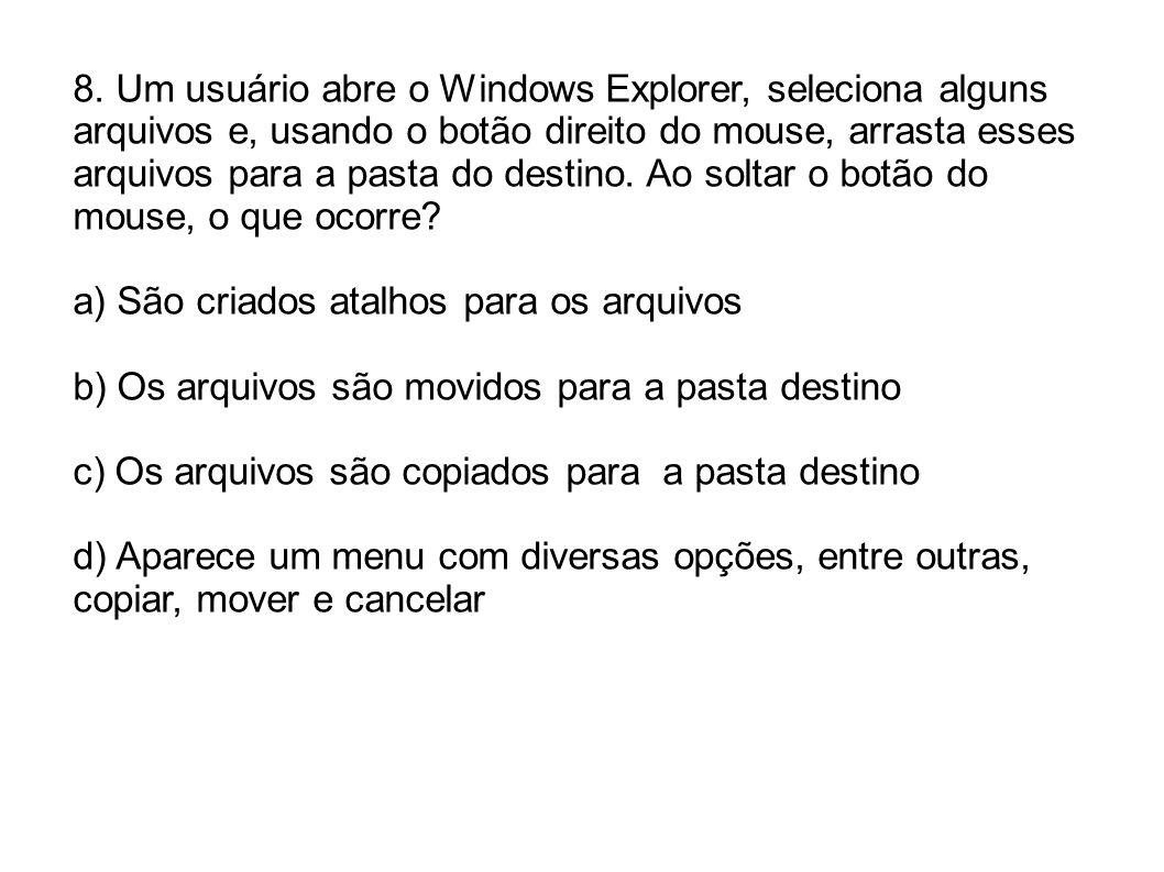 8. Um usuário abre o Windows Explorer, seleciona alguns arquivos e, usando o botão direito do mouse, arrasta esses arquivos para a pasta do destino. A