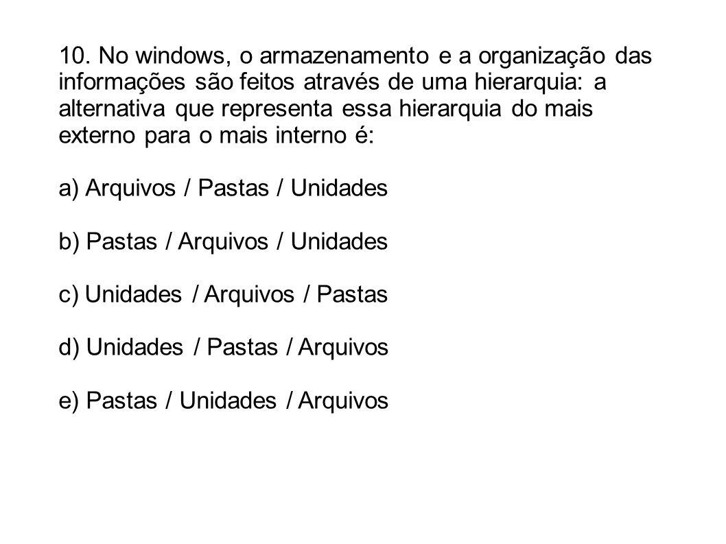 10. No windows, o armazenamento e a organização das informações são feitos através de uma hierarquia: a alternativa que representa essa hierarquia do