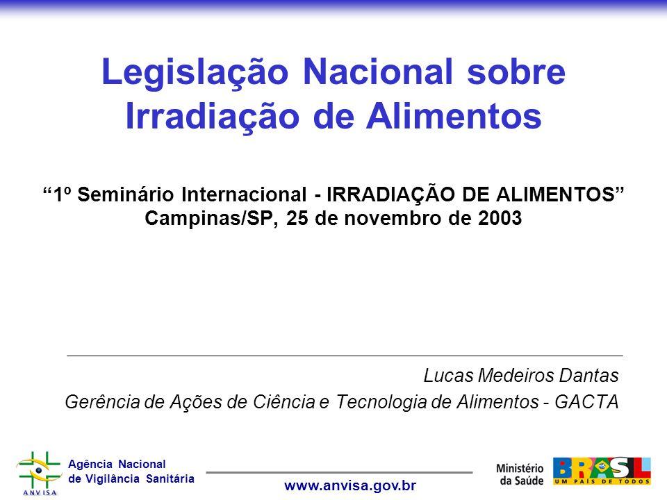 Agência Nacional de Vigilância Sanitária www.anvisa.gov.br Legislação Nacional sobre Irradiação de Alimentos 1º Seminário Internacional - IRRADIAÇÃO D