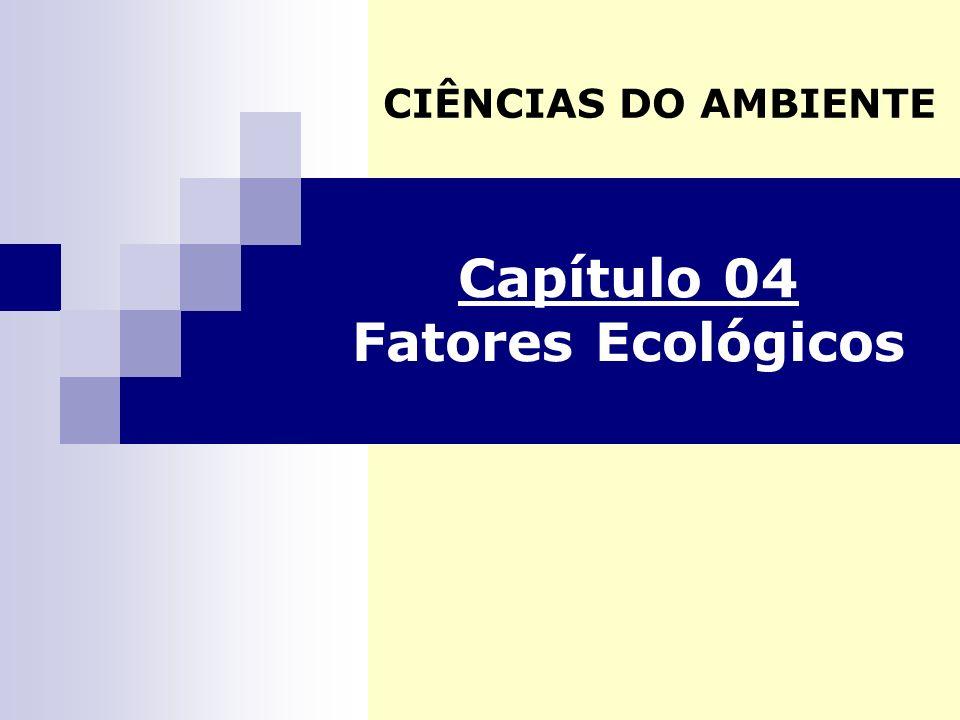 Capítulo 04 Fatores Ecológicos CIÊNCIAS DO AMBIENTE