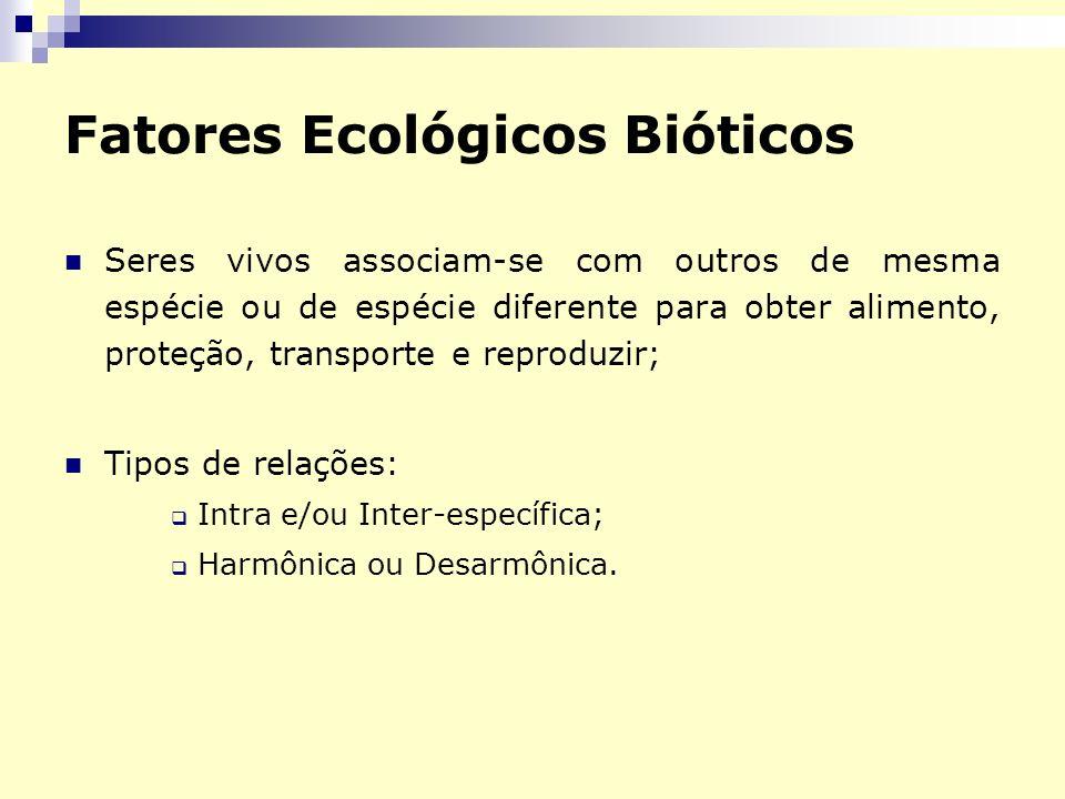 Relações Ecológicas Intra-específica ocorre entre indivíduos da mesma espécie; Inter-específica ocorre entre indivíduos de espécies diferentes; Harmônica nenhum dos organismos é prejudicado; Desarmônica pelo menos um dos organismos é prejudicado.