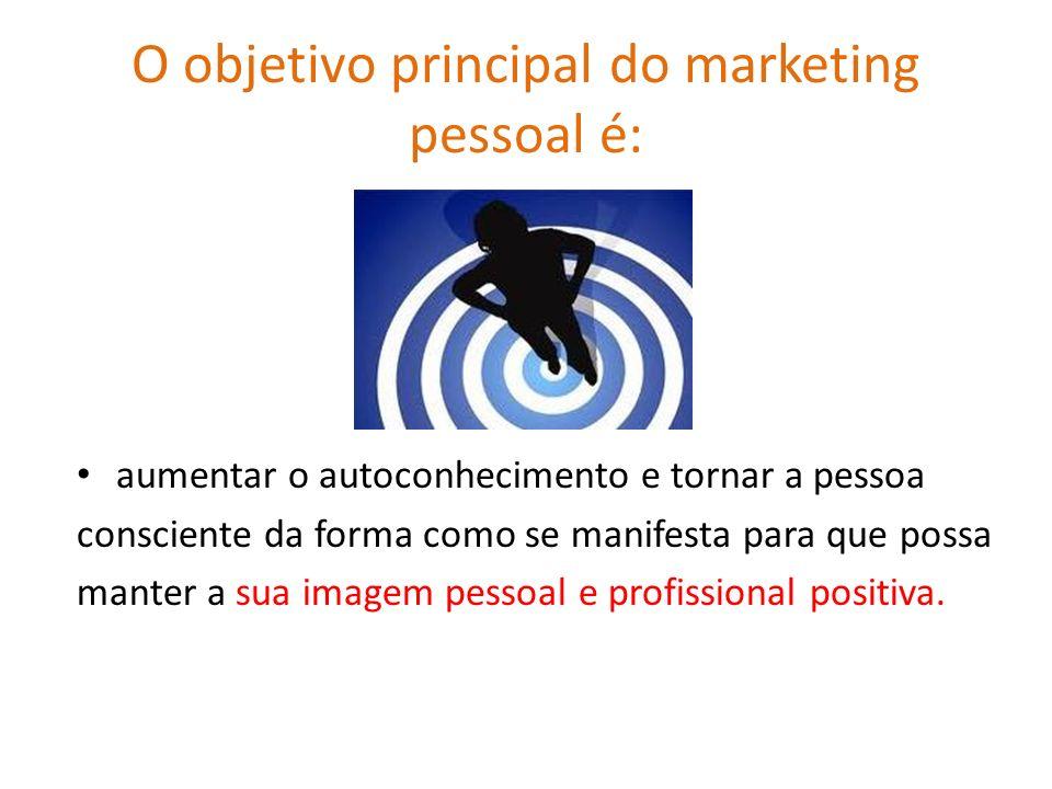 O objetivo principal do marketing pessoal é: aumentar o autoconhecimento e tornar a pessoa consciente da forma como se manifesta para que possa manter