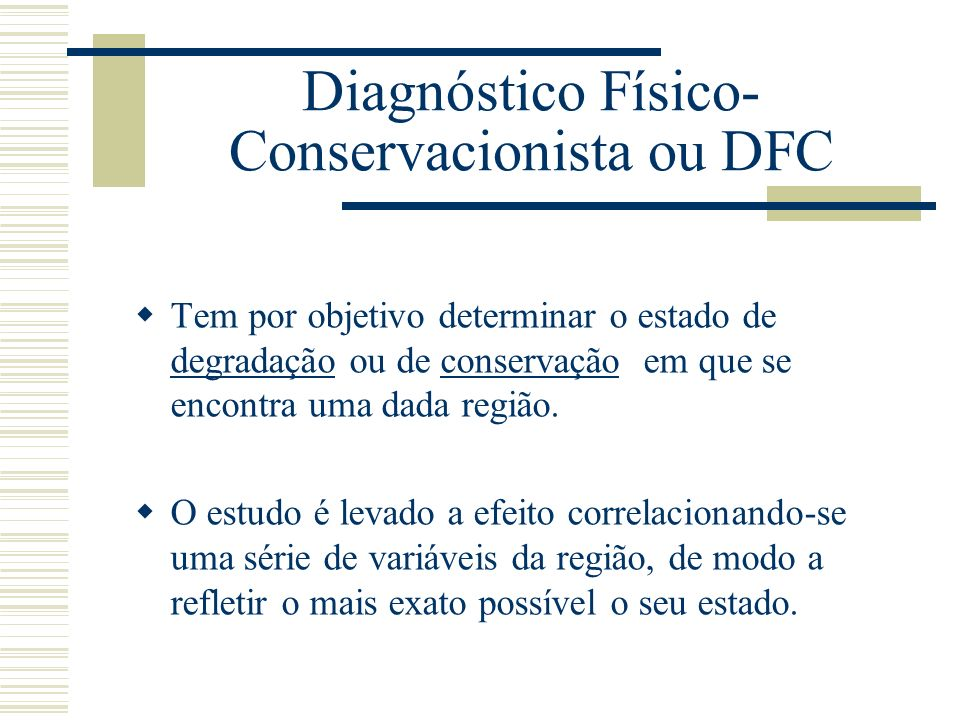 Diagnóstico Físico- Conservacionista ou DFC Tem por objetivo determinar o estado de degradação ou de conservação em que se encontra uma dada região.