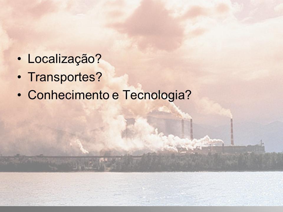 Localização? Transportes? Conhecimento e Tecnologia?
