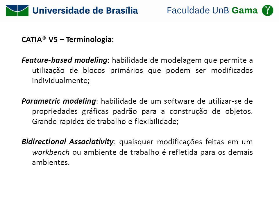 CATIA® V5 – Terminologia: Feature-based modeling: habilidade de modelagem que permite a utilização de blocos primários que podem ser modificados indiv