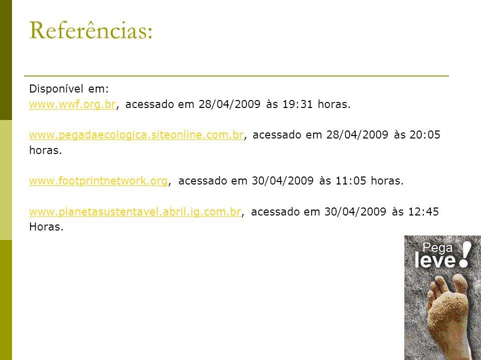 Referências: Disponível em: www.wwf.org.brwww.wwf.org.br, acessado em 28/04/2009 às 19:31 horas. www.pegadaecologica.siteonline.com.brwww.pegadaecolog