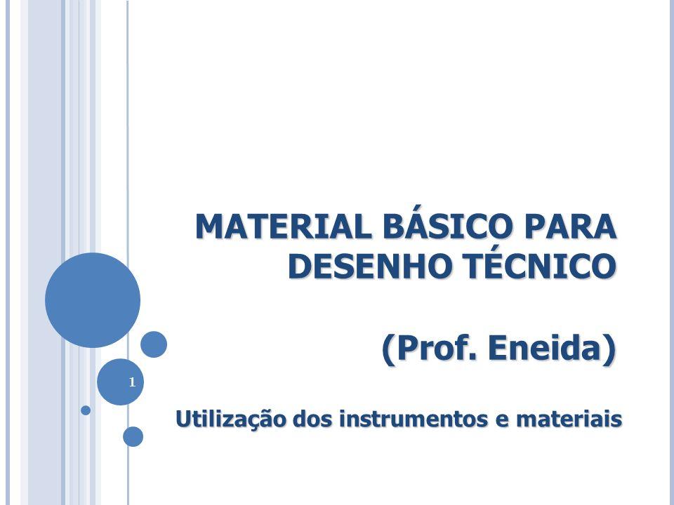 MATERIAL BÁSICO PARA DESENHO TÉCNICO (Prof. Eneida) Utilização dos instrumentos e materiais 1