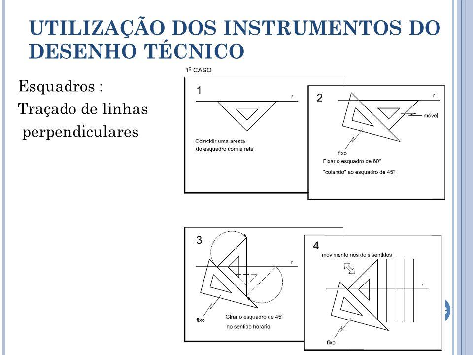 Esquadros : Traçado de linhas perpendiculares UTILIZAÇÃO DOS INSTRUMENTOS DO DESENHO TÉCNICO 13