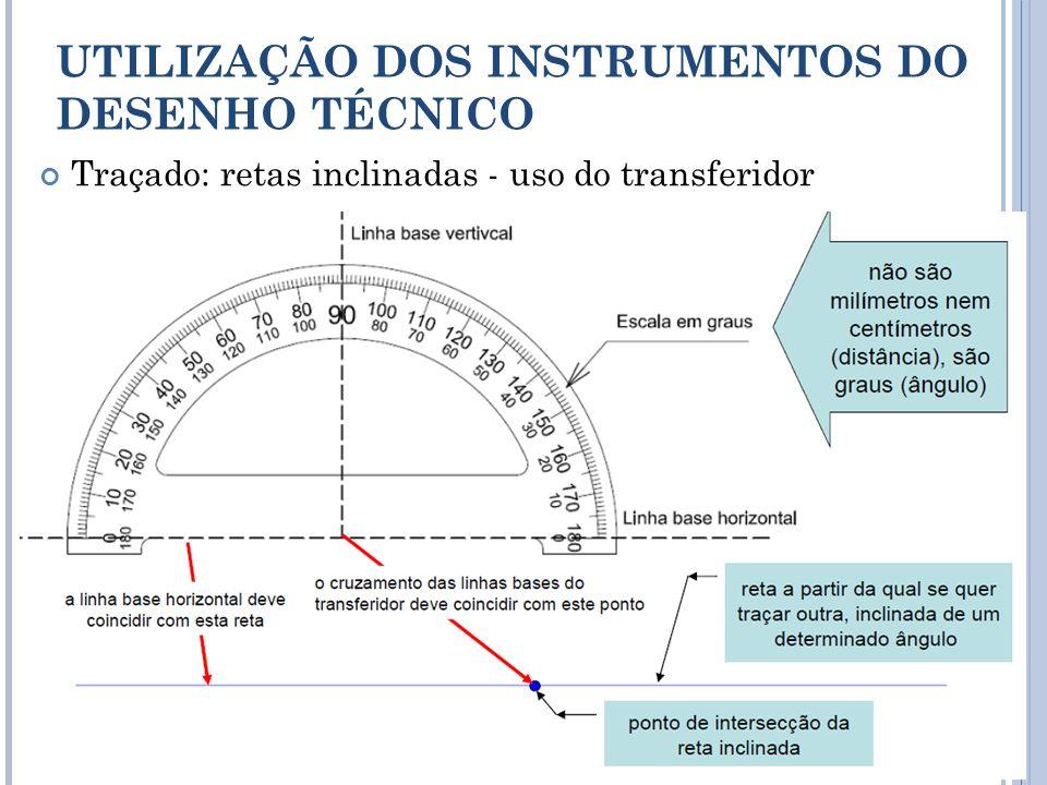 Traçado: retas inclinadas - uso do transferidor UTILIZAÇÃO DOS INSTRUMENTOS DO DESENHO TÉCNICO 16