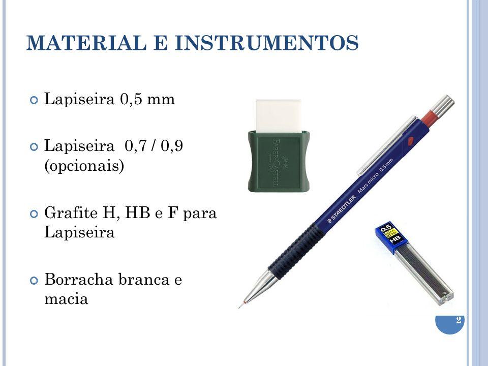 Lapiseira 0,5 mm Lapiseira 0,7 / 0,9 (opcionais) Grafite H, HB e F para Lapiseira Borracha branca e macia MATERIAL E INSTRUMENTOS 2