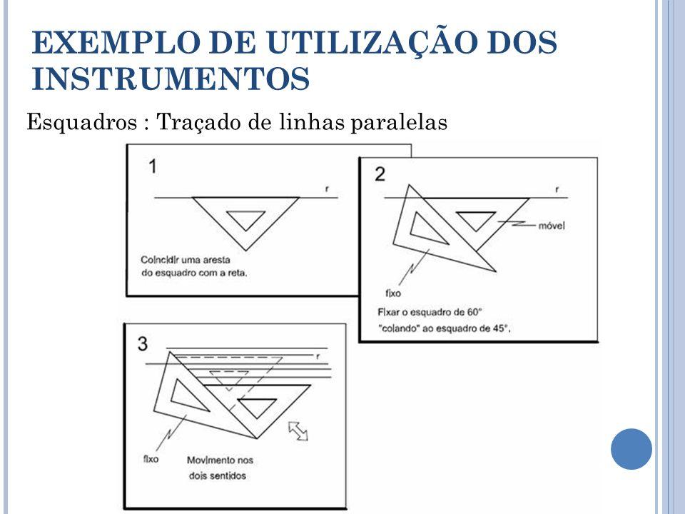 Esquadros : Traçado de linhas paralelas EXEMPLO DE UTILIZAÇÃO DOS INSTRUMENTOS