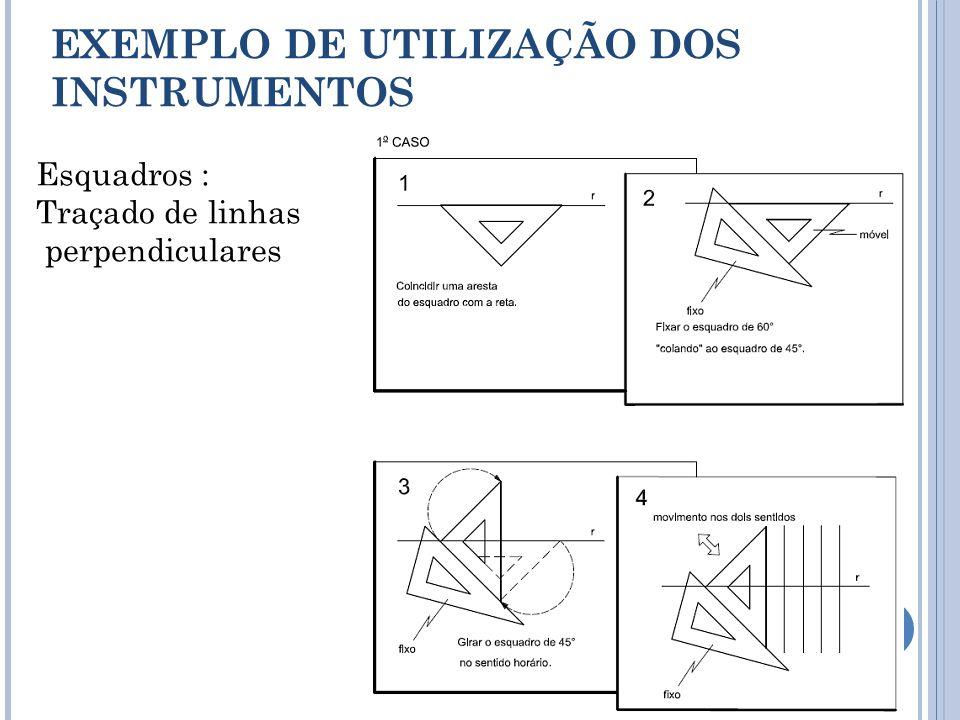 Esquadros : Traçado de linhas perpendiculares EXEMPLO DE UTILIZAÇÃO DOS INSTRUMENTOS