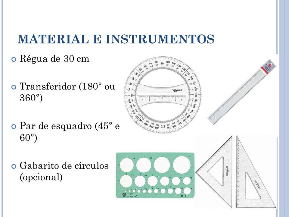 Régua de 30 cm Transferidor (180° ou 360°) Par de esquadro (45° e 60°) Gabarito de círculos (opcional) MATERIAL E INSTRUMENTOS 4