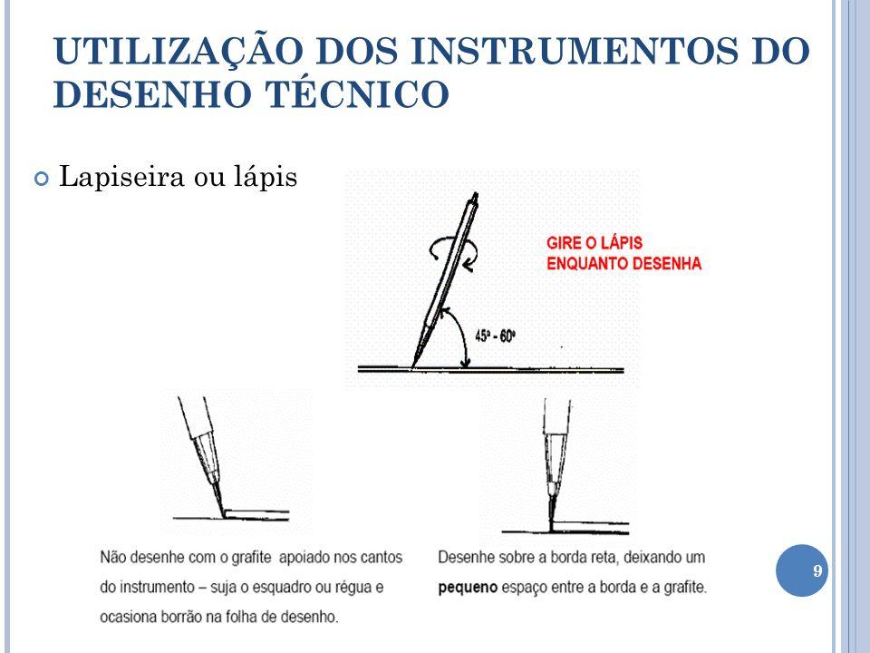 Lapiseira ou lápis UTILIZAÇÃO DOS INSTRUMENTOS DO DESENHO TÉCNICO 9
