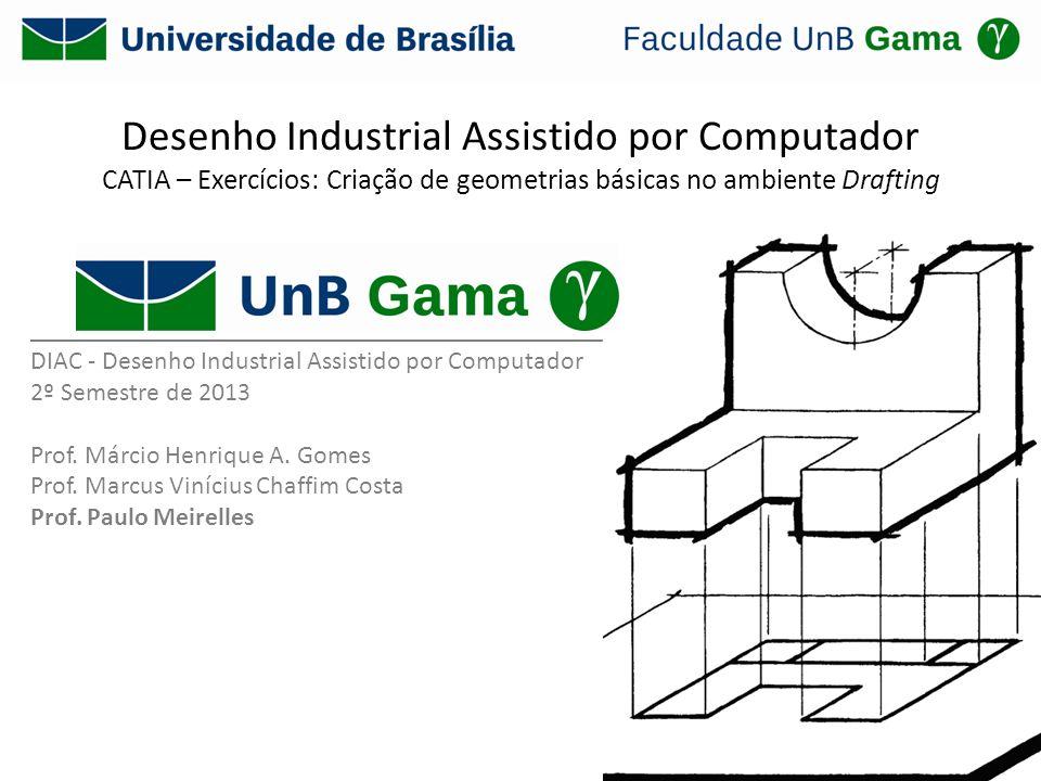 Desenho Industrial Assistido por Computador CATIA – Exercícios: Criação de geometrias básicas no ambiente Drafting ___________________________________