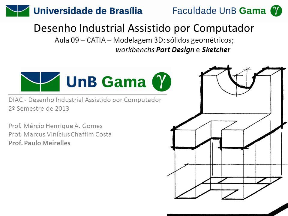 Desenho Industrial Assistido por Computador Aula 09 – CATIA – Modelagem 3D: sólidos geométricos; workbenchs Part Design e Sketcher ___________________