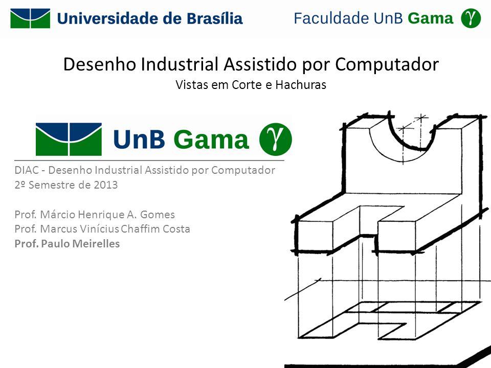 Desenho Industrial Assistido por Computador Vistas em Corte e Hachuras ____________________________________________ DIAC - Desenho Industrial Assistid