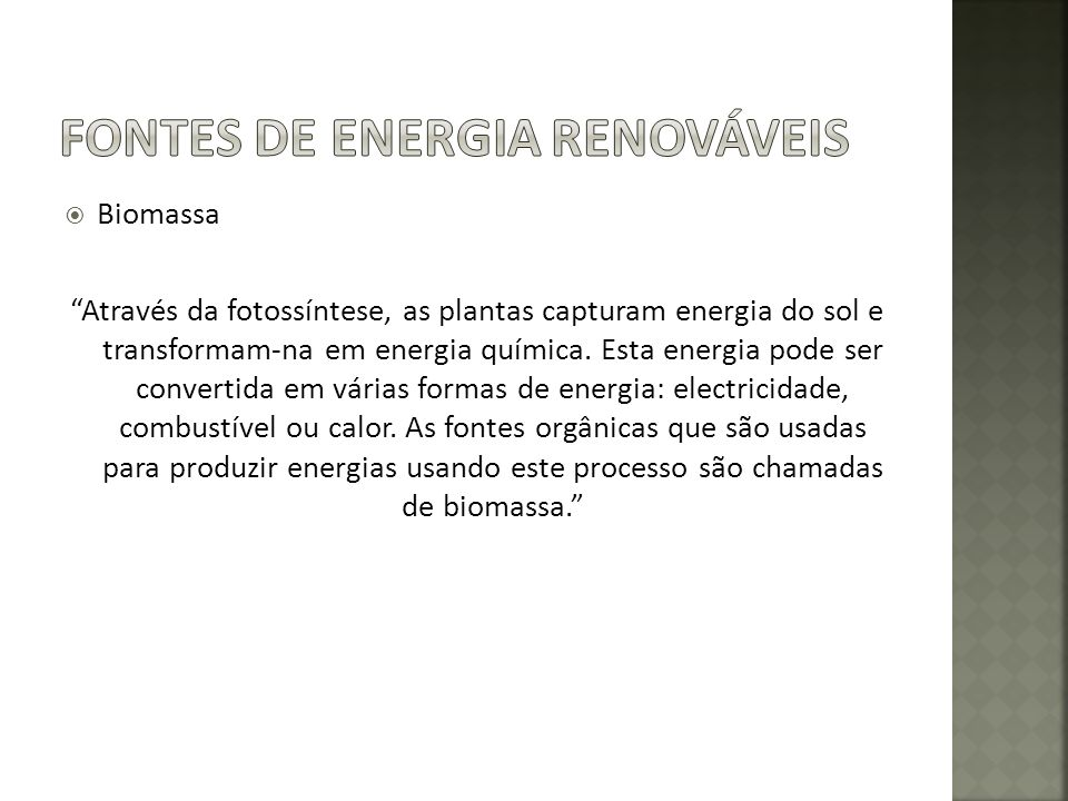 Biomassa Através da fotossíntese, as plantas capturam energia do sol e transformam-na em energia química.