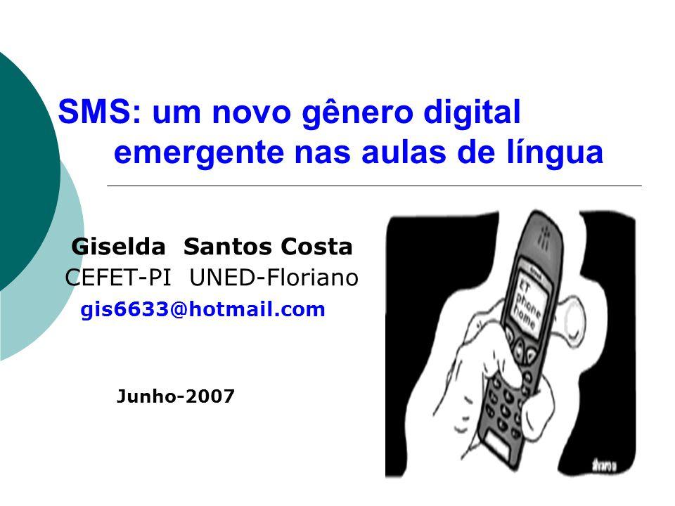 SMS: um novo gênero digital e emergente nas aulas de língua Giselda Santos Costa CEFET-PI UNED-Floriano gis6633@hotmail.com Junho-2007
