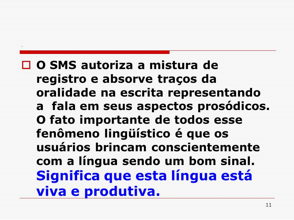 11. O SMS autoriza a mistura de registro e absorve traços da oralidade na escrita representando a fala em seus aspectos prosódicos. O fato importante