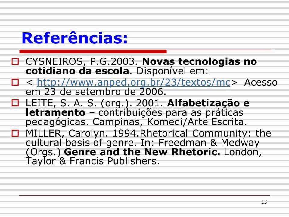13 Referências: CYSNEIROS, P.G.2003. Novas tecnologias no cotidiano da escola. Disponível em: Acesso em 23 de setembro de 2006.http://www.anped.org.br