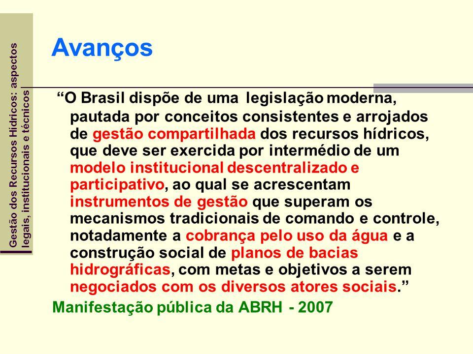 Gestão dos Recursos Hídricos: aspectoslegais, institucionais e técnicos Avanços O Brasil dispõe de uma legislação moderna, pautada por conceitos consi