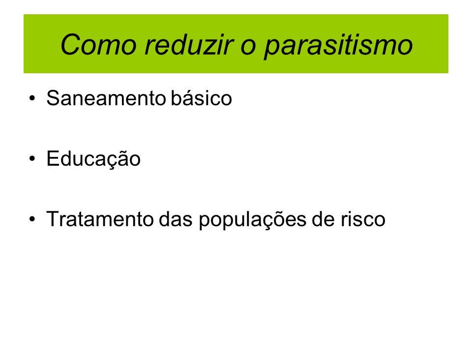 Como reduzir o parasitismo Saneamento básico Educação Tratamento das populações de risco