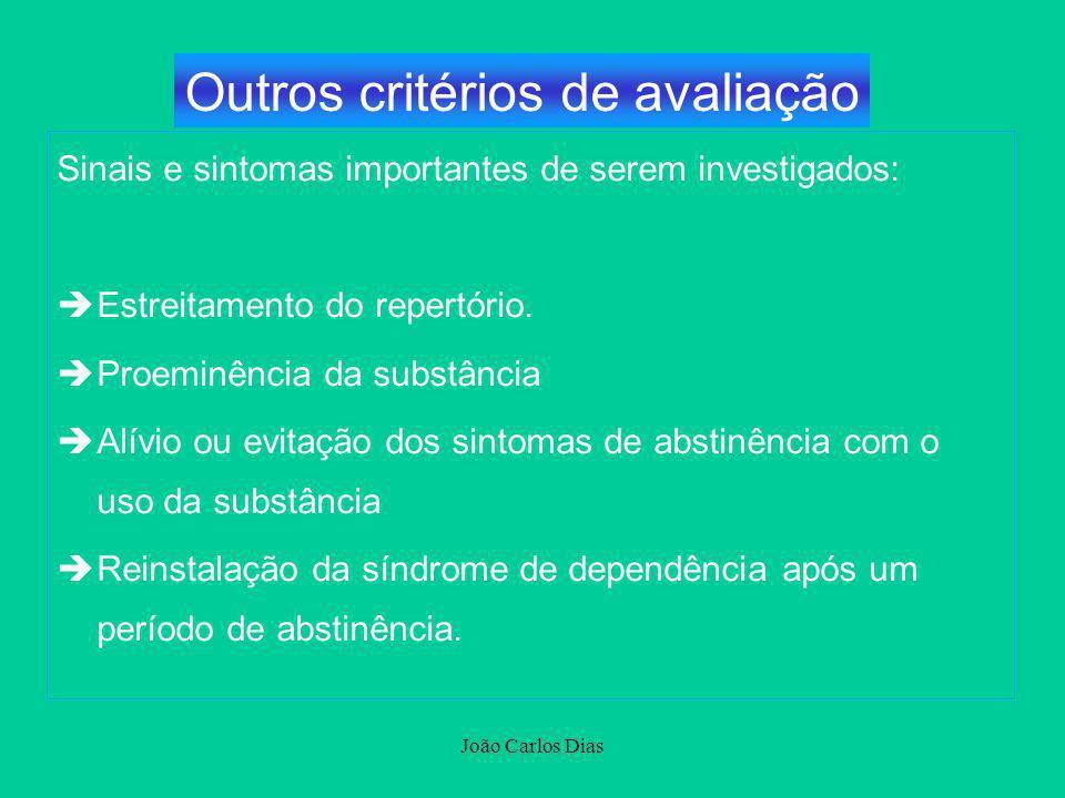 João Carlos Dias Sinais e sintomas importantes de serem investigados: èEstreitamento do repertório. èProeminência da substância èAlívio ou evitação do