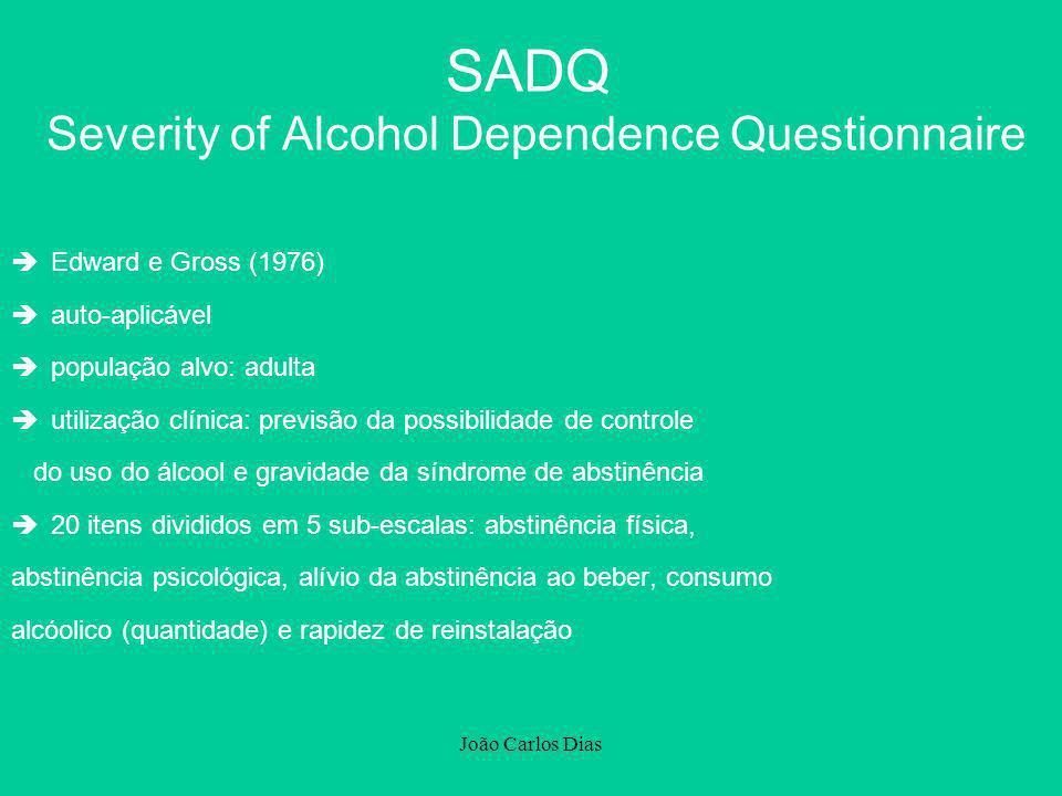 João Carlos Dias SADQ Severity of Alcohol Dependence Questionnaire èEdward e Gross (1976) èauto-aplicável èpopulação alvo: adulta èutilização clínica: