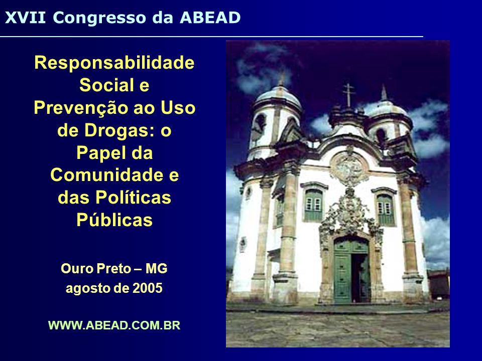 Responsabilidade Social e Prevenção ao Uso de Drogas: o Papel da Comunidade e das Políticas Públicas Ouro Preto – MG agosto de 2005 WWW.ABEAD.COM.BR X