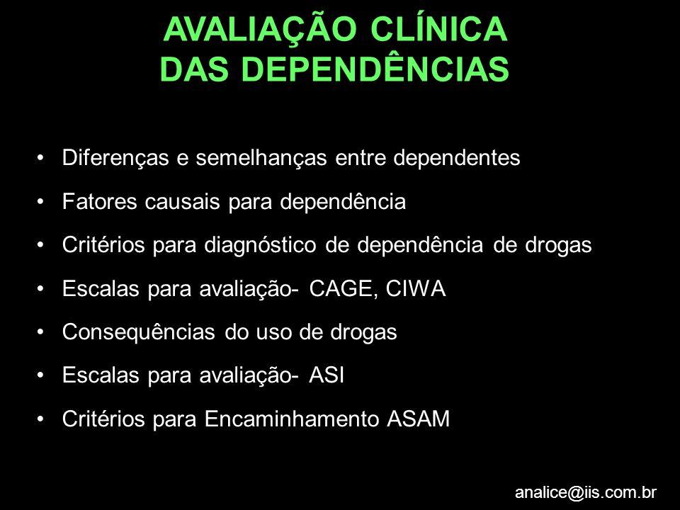 analice@iis.com.br Diferenças e semelhanças entre dependentes Fatores causais para dependência Critérios para diagnóstico de dependência de drogas Esc