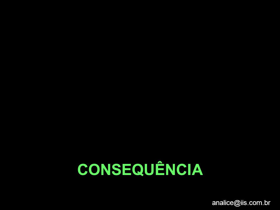 analice@iis.com.br CONSEQUÊNCIA
