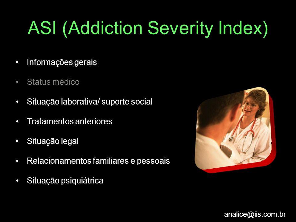 ASI (Addiction Severity Index) Informações gerais Status médico Situação laborativa/ suporte social Tratamentos anteriores Situação legal Relacionamen