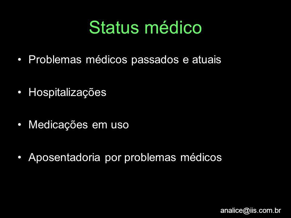 analice@iis.com.br Status médico Problemas médicos passados e atuais Hospitalizações Medicações em uso Aposentadoria por problemas médicos