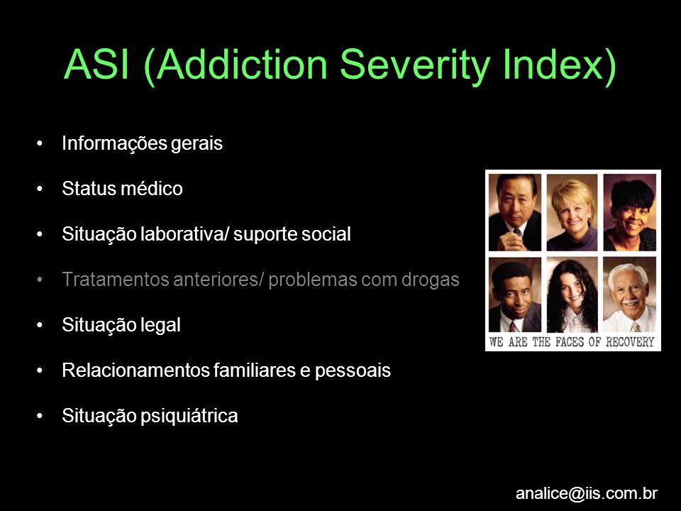analice@iis.com.br ASI (Addiction Severity Index) Informações gerais Status médico Situação laborativa/ suporte social Tratamentos anteriores/ problem