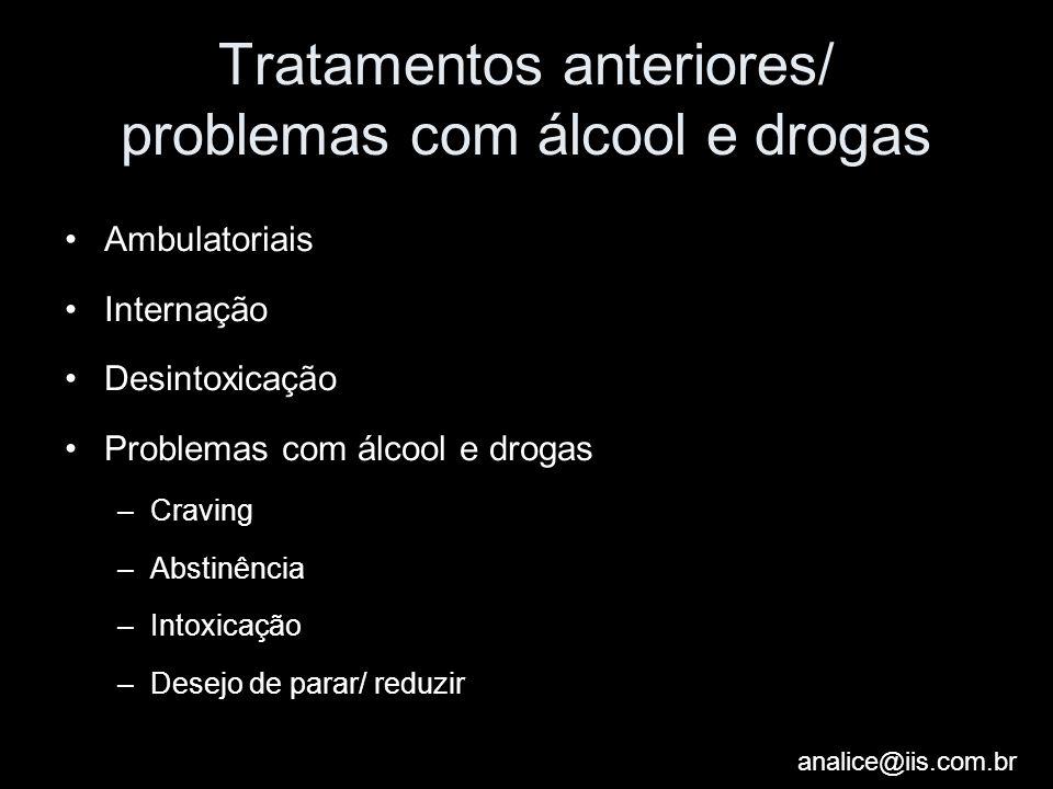 analice@iis.com.br Tratamentos anteriores/ problemas com álcool e drogas Ambulatoriais Internação Desintoxicação Problemas com álcool e drogas –Cravin