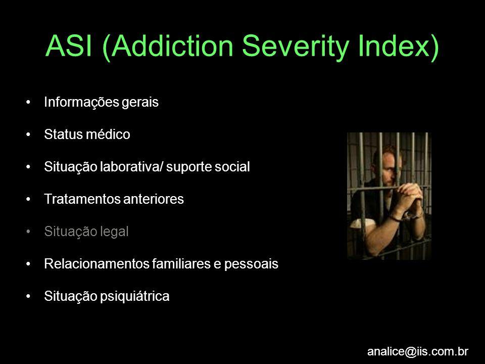 analice@iis.com.br ASI (Addiction Severity Index) Informações gerais Status médico Situação laborativa/ suporte social Tratamentos anteriores Situação